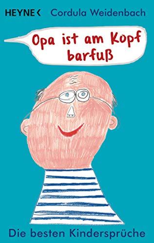 Opa ist am Kopf barfuß: Die besten Kindersprüche