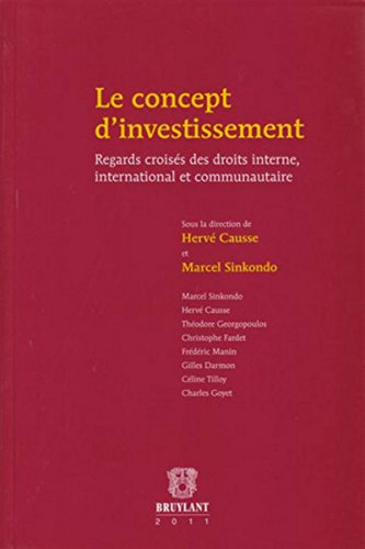 Le concept d'investissement: Regards croisés des droits interne, international et communautaire par Herve Causse