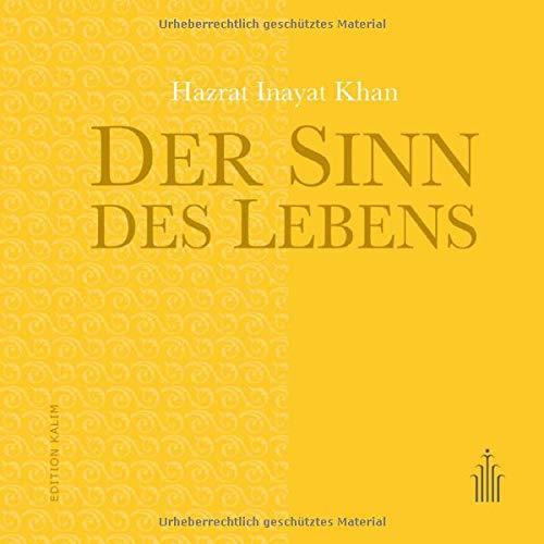 Der Sinn des Lebens (Edition Kalim / Kostbare Weisheitstexte und spirituelle Wegbegleiter)