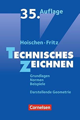 Hoischen: Technisches Zeichnen (35., überarbeitete und aktualisierte Auflage): Grundlagen, Normen, Beispiele, Darstellende Geometrie. Fachbuch