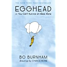 Egghead: Or, You Can't Survive on Ideas Alone by Burnham, Bo (2013) Hardcover