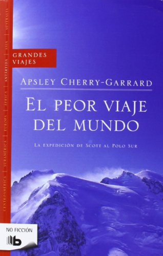 El peor viaje del mundo/ The Worst Journey In The World par Apsley Cherry-garrad