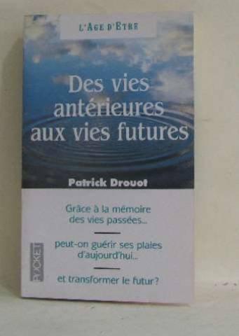 Des vies antérieures aux vies futures : Immortalité et réincarnation par  Patrick Drouot