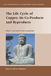 The Life Cycle of Copper, Its Co-Products and Byproducts (Eco-Efficiency in Industry and Science) by Robert U. Ayres (2010-12-15)
