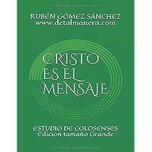 CRISTO ES EL MENSAJE: ESTUDIO DE COLOSENSES (PROCLAMANDO EL MENSAJE)