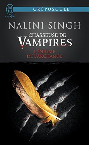Chasseuse de vampires (Tome 8) - L'énigme de l'Archange par Nalini Singh