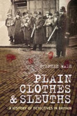 [Plain Clothes and Sleuths: A History of Detectives in Britain] (By: Stephen Wade) [published: May, 2007]
