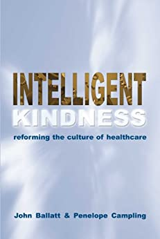 Intelligent Kindness: Reforming the Culture of Healthcare by [Ballatt, John, Campling, Penelope]