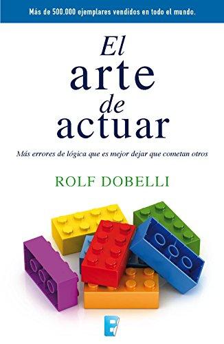 Descargar Libro El arte de actuar de Rolf Dobelli