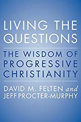 Living the Questions: An Introduction to Progressive Christianity