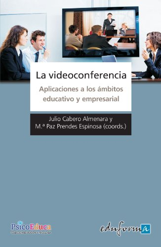 La Videoconferencia. Aplicaciones A Los Ámbitos Educativo Y Empresarial (Psicologia Y Educacion)
