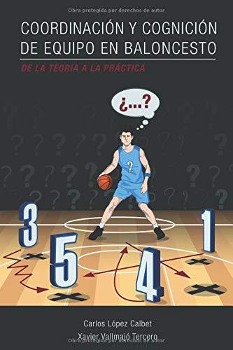 Coordinación y cognición de equipo en baloncesto. De la teoría a la práctica. por CARLOS LÓPEZ CALBET