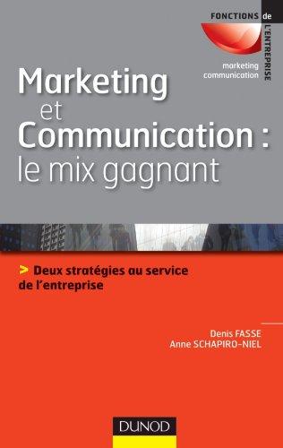 Marketing et communication : le mix gagnant: Deux stratégies au service de l'image de l'entreprise