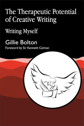 The Therapeutic Potential of Creative Writing: Writing Myself por Gillie Bolton