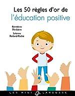 Les 50 règles d'or de l'éducation positive de Bénédicte Péribère