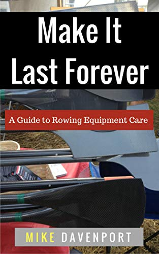Make It Last Forever: 13 Steps to helping your rowing equipment last an eternity (Rowing workbook Book 3) book cover