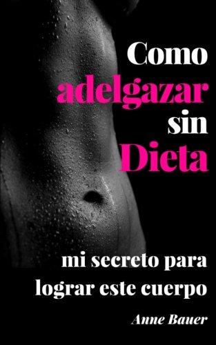 Como adelgazar sin Dieta: mi secreto para lograr este cuerpo