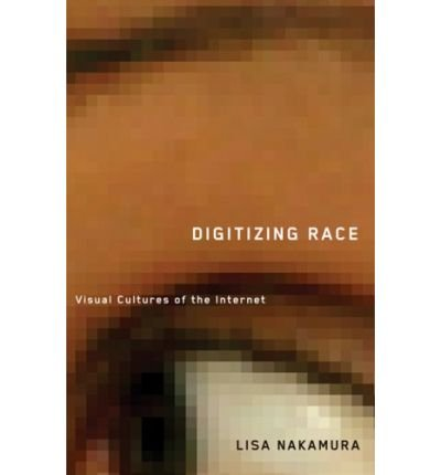 { DIGITIZING RACE: VISUAL CULTURES OF THE INTERNET } By Nakamura, Lisa ( Author ) [ Dec - 2007 ] [ Paperback ]