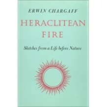 Heraclitean Fire: Sketches from a Life Before Nature by Erwin Chargaff (1978-06-03)
