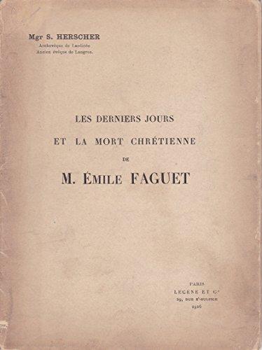 Les derniers Jours et la mort chrétienne de M. Emile Faguet.