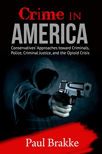 Crime in America: Conservatives' Approaches toward Criminals, Police, Criminal Justice, and the Opioid Crisis (English Edition)