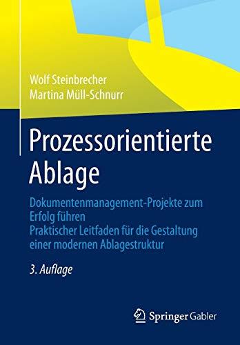 Prozessorientierte Ablage: Dokumentenmanagement-Projekte zum Erfolg führen. Praktischer Leitfaden für die Gestaltung einer modernen Ablagestruktur