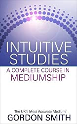 Intuitive Studies: A Complete Course in Mediumship by Gordon Smith (2012-05-07)
