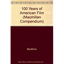 100 Years of American Film (Macmillan Compendium)