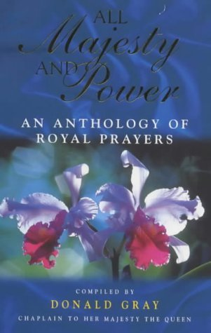 All Majesty and Power: An Anthology of Royal Prayers by Donald Gray (2000-04-20)
