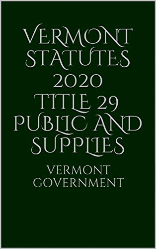 Vermont Statutes 2020 Title 29 Public and Supplies (English Edition)