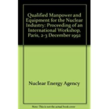 Qualified Manpower and Equipment for the Nuclear Industry/Personnel Qualifie Et Equipements Homologues Pour L'Industrie Nucleaire: Proceedings of an: Workshop, Paris, 2-3 December 1992