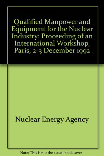 Qualified Manpower and Equipment for the Nuclear Industry/Personnel Qualifie Et Equipements Homologues Pour L'Industrie Nucleaire: Proceedings of an par Nuclear Energy Agency