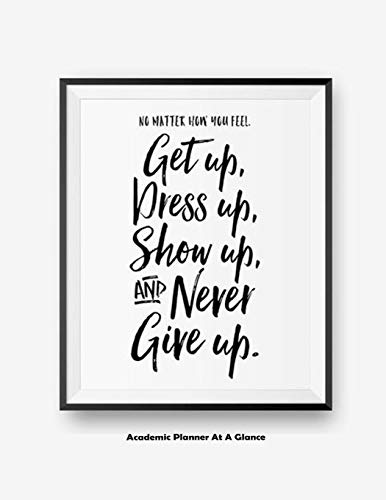el Get Up, Dress Up, Show Up, And Never Give Up: Academic Planner At A Glance ()