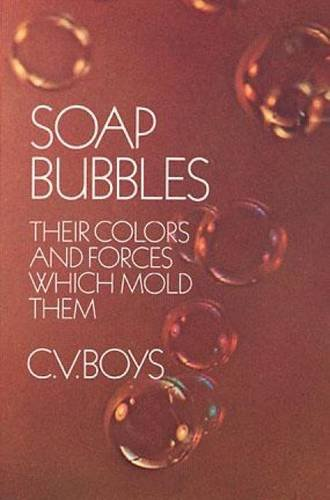 Soap Bubbles: Their Colors and Forces Which Mold Them: Their Colours and Forces Which Mould Them (Dover Science Books)