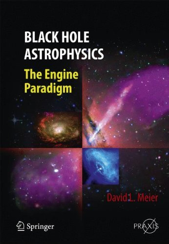 Black Hole Astrophysics: The Engine Paradigm (Springer Praxis Books) 2012 edition by Meier, David L. (2012) Hardcover