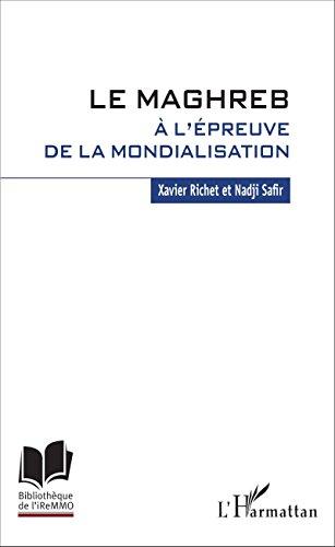 Le Maghreb à l'épreuve de la mondialisation (Bibliothèque de l'iReMMO t. 24) par Xavier Richet