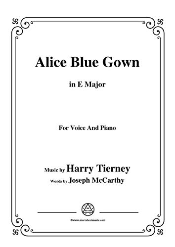 Harry Tierney-Alice Blue Gown,in E Major,for Voice and Piano (English Edition) Alice Blue Gown