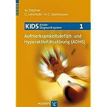 KIDS 1 - Aufmerksamkeitsdefizit- und Hyperaktivitätsstörung (ADHS) (KIDS Kinder-Diagnostik-System)
