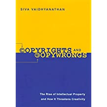 Copyrights and Copywrongs: The Rise of Intellectual Property and How it Threatens Creativity (Fast Track Books) by Siva Vaidhyanathan (2001-08-01)