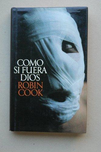 Como si fuera Dios / Robin Cook ; traducción de Eduardo G. Murillo