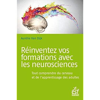 Réinventez vos formations avec les neurosciences: Tout comprendre du cerveau et de l'apprentissage des adultes