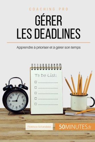 Grer les deadlines: Apprendre  prioriser et  grer son temps