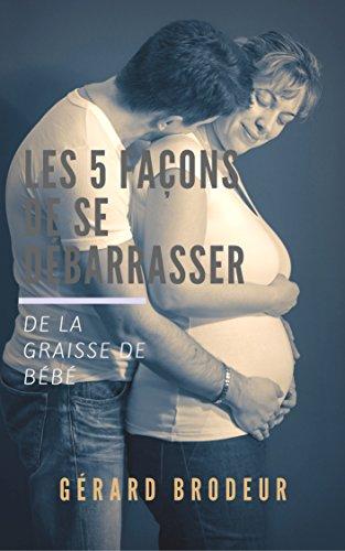 Les 5 façons de se débarrasser de la graisse de bébé par Gérard  Brodeur