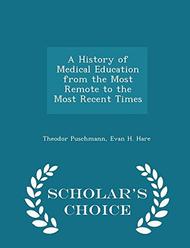 A History of Medical Education from the Most Remote to the Most Recent Times - Scholar's Choice Edition