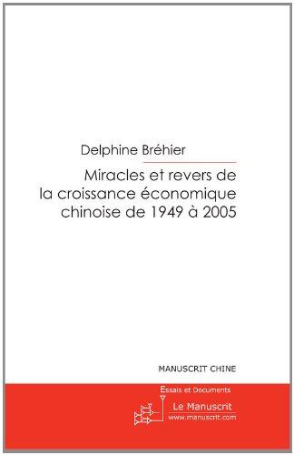 La croissance économique de la Chine de 1949 à 2005, miracles et revers (Essais et documents t. 8282) par Delphine Bréhier