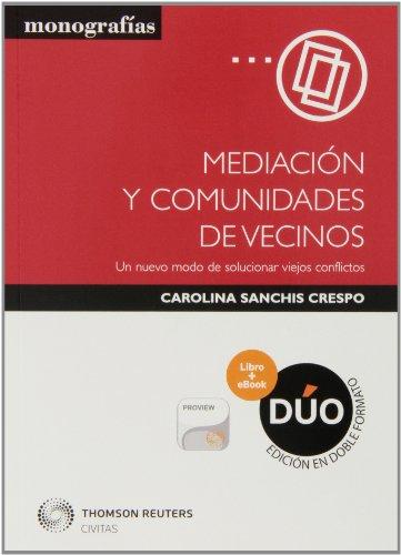 Mediación y comunidades de vecinos (Papel + e-book): Un nuevo modo de solucionar viejos conflictos (Monografía)