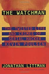The Watchman: The Twisted Life and Crimes of Serial Hacker Kevin Poulsen by Jonathan Littman (1997-03-31)