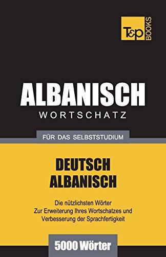 Wortschatz Deutsch-Albanisch für das Selbststudium - 5000 Wörter