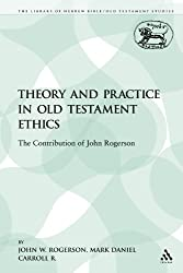 Theory and Practice in Old Testament Ethics: The Contribution of John Rogerson (Library of Hebrew Bible/Old Testament Studies)