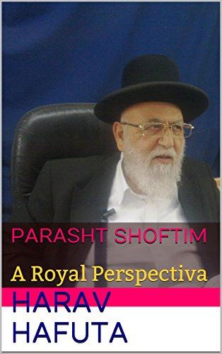 Parasht  Shoftim en español: A Royal Perspectiva